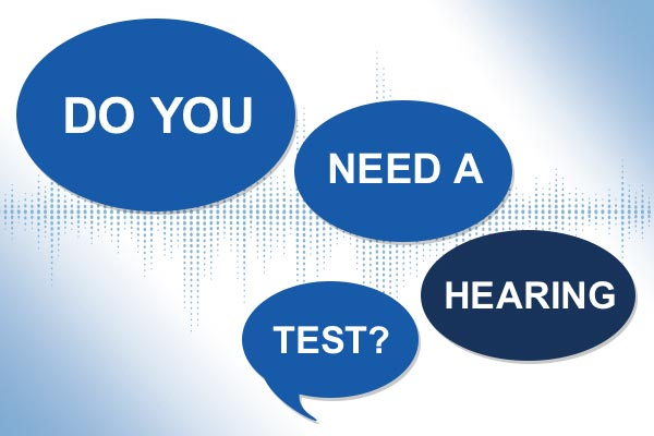 Do you need a hearing test?