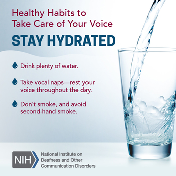 A glass being filled with water. Text reads: Healthy Habits to Take Care of Your Voice: Stay hydrated. Drink plenty of water. Take vocal naps—rest your voice throughout the day. Don't smoke, and avoid second-hand smoke.