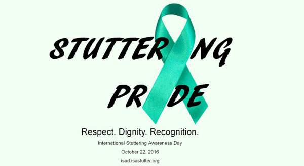 Stuttering Pride. Respect. Dignity. Recognition. International Stuttering Awareness Day - October 22, 2016