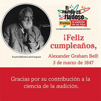 Una foto en blanco y negro de Alexander Graham Bell. El texto dice: ¡Feliz cumpleaños, Alexander Graham Bell! 3 de marzo de 1847. Gracias por su contribución a la ciencia de la audición.
