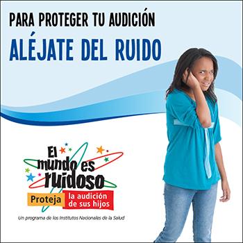 Una niña preadolescente cubriendo sus oídos y alejándose del ruido. El texto dice: Para proteger tu audición, aléjate del ruido.