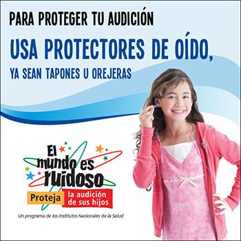 Una niña preadolescente se pone tapones de oídos. El texto dice: Para proteger tu audición, usa protectores de oído, ya sean tapones u orejeras.