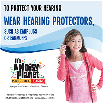 A preteen girl putting earplugs in her ears. Text reads: To protect your hearing, wear hearing protectors, such as earplugs or earmuffs.