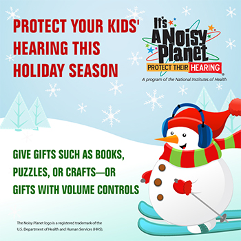 A cartoon snowman, wearing protective earmuffs, skis on snow. Text reads: Protect your kids' hearing this holiday season. Give gifts such as books, puzzles, or crafts--or gifts with volume controls.