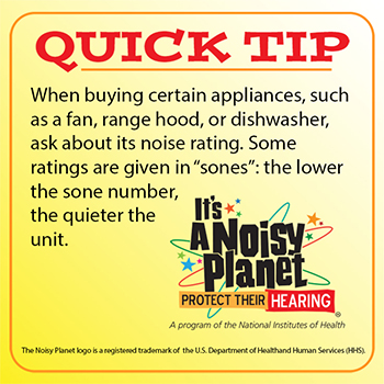 A quick tip with the Noisy Planet logo that reads: When buying certain appliances, such as a fan, range hood, or dishwasher, ask about its noise rating. Some ratings are given in sones: the lower the sone number, the quieter the unit.