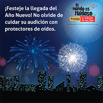 Ilustración del horizonte de una ciudad con vista de edificios y fuegos artificiales por la noche. El texto dice: ¡Festeje la llegada del Año Nuevo! No olvide de cuidar su audición con protectores de oídos.