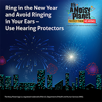 Illustration of a city skyline of buildings with fireworks exploding in the night sky. Text above it reads: Ring in the New Year and Avoid Ringing in Your Ears - Use Hearing Protectors.