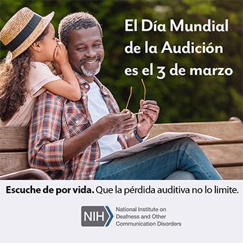 Imagen de una niña susurrando al oído de su abuelo. El texto dice: El Día Mundial de la Audición es el 3 de marzo. Escuche de por vida. Que la pérdida auditiva no lo limite.