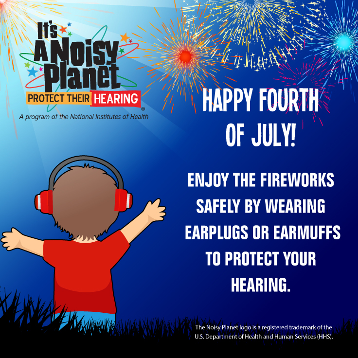 A cartoon preteen boy watching fireworks wearing protective earmuffs. Text reads: Happy Fourth of July! Enjoy the fireworks safely by wearing earplugs or earmuffs to protect your hearing.