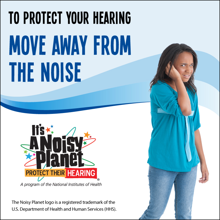 A preteen girl covering her ear and walking away from noise. Text reads: To protect your hearing, move away from the noise.