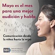Mayo es el mes para una mejor audición y habla. Comunicación desde la niñez hasta la vejez. Logo de NIH/NIDCD. Perfil de la cara de una mujer mientras habla. Hay letras saliendo de su boca y flotando en el aire.