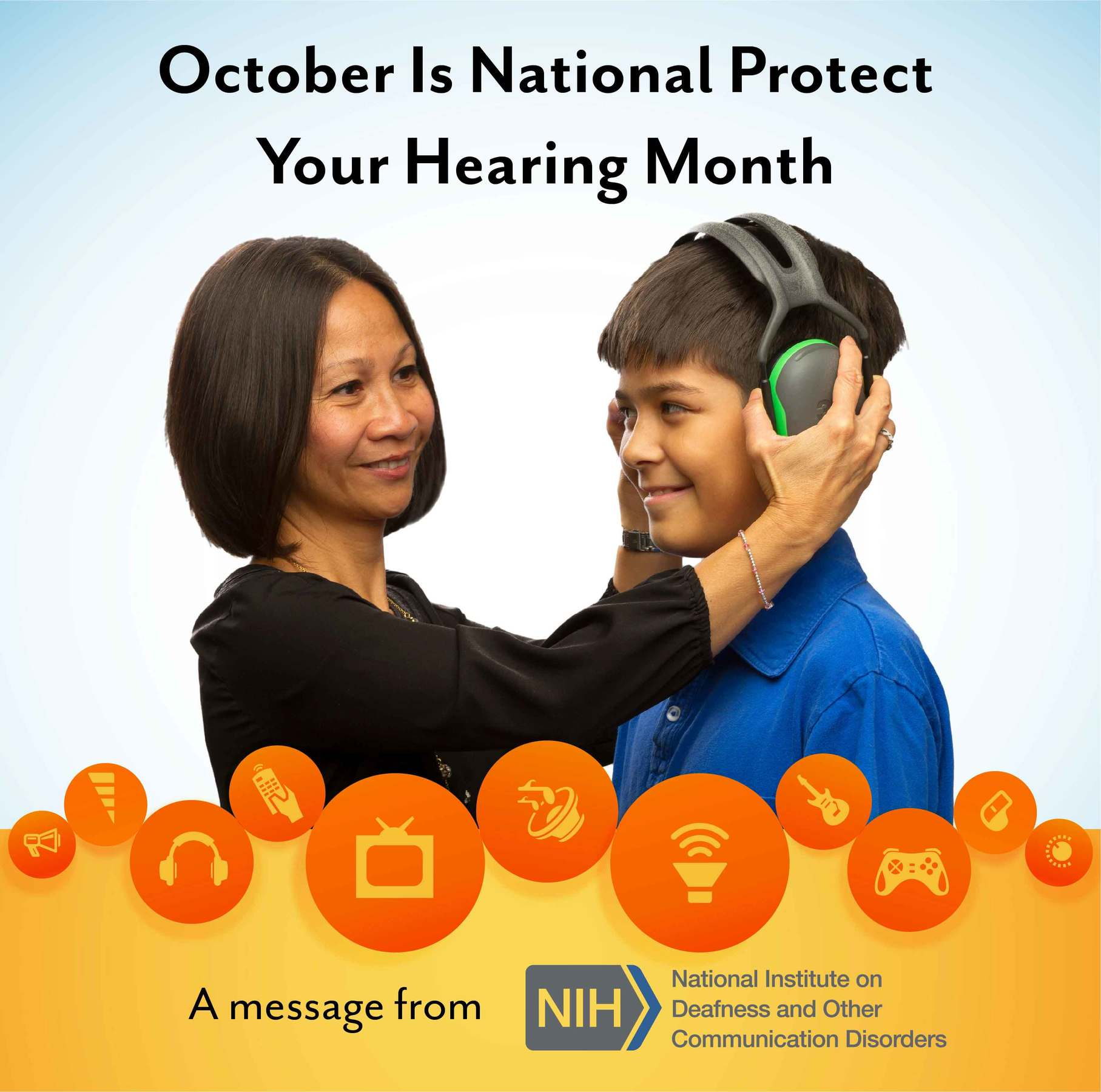 October Is National Protect Your Hearing Month. A message from National Institutes of Health/National Institute on Deafness and Other Communication Disorders logo. Woman placing protective earmuffs on preteen boy.